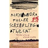 Scribbling the Cat: Travels with an African Soldier ~ Alexandra Fuller