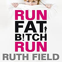 Run Fat Bitch Run Audiobook by Ruth Field Narrated by Ruth Field
