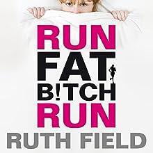 Run Fat Bitch Run Audiobook by Ruth Field Narrated by Ruth Field