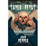 Super Fetus ~ Adam Pepper