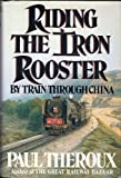 Riding the Iron Rooster: By Train through China (0399133097) by Paul Theroux