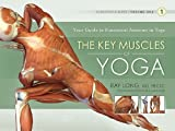 The Key Muscles of Yoga   [SCIENTIFIC KEYS V01 KEY MUSCLE] [Paperback]