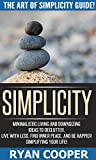 Simplicity: The Art Of Simplicity Guide! - Minimalist Living And Downsizing Ideas To Declutter, Live With Less, Find Inner Peace, And Be Happier Simplifying ... Feeling Good, Mindfulness, Meditation)