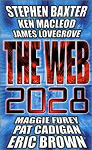 Web 2028 by Maggie Furey, Stephen Baxter, Ken MacLeod and James Lovegrove