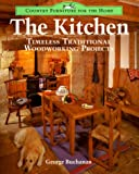 The Kitchen: Timeless Traditional Woodworking Projects (Country Furniture for the Home Series) (0304342432) by Buchanan, George