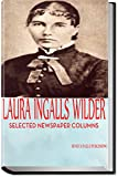 Image of LAURA INGALLS WILDER: A PIONEER GIRL'S WORLD VIEW: SELECTED NEWSPAPER COLUMNS (LITTLE HOUSE PRAIRIE SERIES)