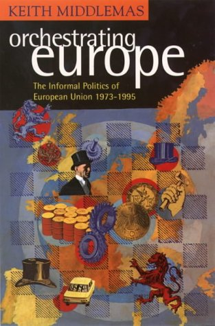 Orchestrating Europe: The Informal Politics of the European Union, 1943-95 PDF