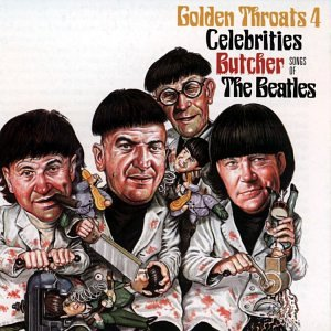Golden Throats 4: Celebrities Butcher the Beatles by Various Artists, The Beatles, Telly Savalas, George Burns and Mae West