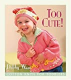 Too Cute!: Cotton Knits for Toddlers (1564773981) by Ware, Debby