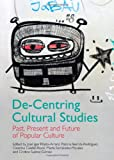 img - for De-Centring Cultural Studies: Past, Present and Future of Popular Culture book / textbook / text book