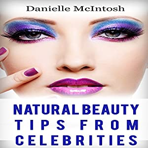 Amazing Natural Beauty Tips From Celebrities Audiobook
