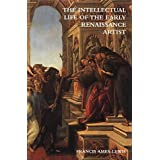 The Intellectual Life of the Early Renaissance Artistby Francis Ames-Lewis
