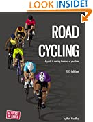 Road Cycling: A Guide To Making The Most Of Your Bike: 2015 Edition