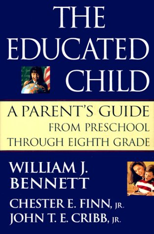 The Educated Child: A Parents Guide From Preschool Through Eighth Grade, William J. Bennett, JR., CHESTER E.,