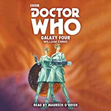 Doctor Who: Galaxy Four: 1st Doctor Novelisation Audiobook by William Emms Narrated by Maureen O'Brien
