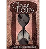 img - for [ GLASS HOURS ] By Dodson, Cathy Richard ( Author) 2008 [ Paperback ] book / textbook / text book