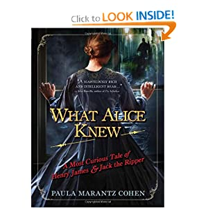 What Alice Knew: A Most Curious Tale of Henry James and Jack the Ripper Paula Marantz Cohen