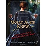 What Alice Knew: A Most Curious Tale of Henry James and Jack the Ripperby Paula Marantz Cohen