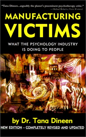 Manufacturing Victims: What the Psychology Industry Is Doing to People: Dr Tana Dineen: 9781552070321: Amazon.com: Books