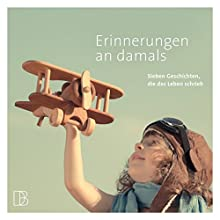 Erinnerungen an damals: Sieben Geschichten, die das Leben schrieb Hörbuch von Thomas Klaus Gesprochen von: Heiner Hitz