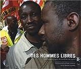echange, troc Bernard Rondeau, Marion Esquerre - Des hommes libres : Une histoire de la grève des travailleurs sans papiers