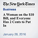 A Woman on the $10 Bill, and Everyone Has 2 Cents to Put In | Jackie Calmes