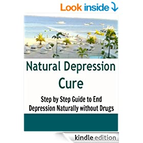 Natural Depression Cure: Step by Step Program to End Depression Naturally without Drugs: (depression, depression cure, depression free, depression and anxiety)