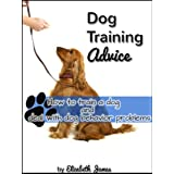 Dog Training Advice - How to Train a Dog and Deal with Dog Behavior Problems ~ Elizabeth  James
