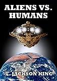 Aliens Vs. Humans (Aliens Series Book 4)