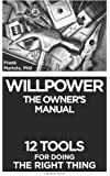 Willpower: The Owner's Manual - 12 Tools for Doing the Right Thing