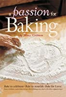 A Passion for Baking: Bake to Celebrate, Bake to Nourish, Bake for Love (English Edition)