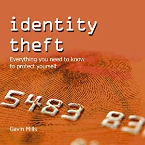 Identity Theft: Everything You Need to Know to Protect Yourself | [Gavin Mills]