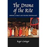 Drama of the Rite: Worship, Liturgy and Theatre Performanceby Roger Grainger