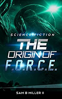 The Origin Of F.o.r.c.e. by Sam B Miller II ebook deal