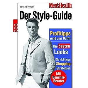 Men's Health: Der Style-Guide: Profitipps rund ums Outfit - Die besten Looks - Die ri
