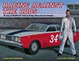 Racing Against the Odds: The Story of Wendell Scott, Stock Car Racings African-American Champion