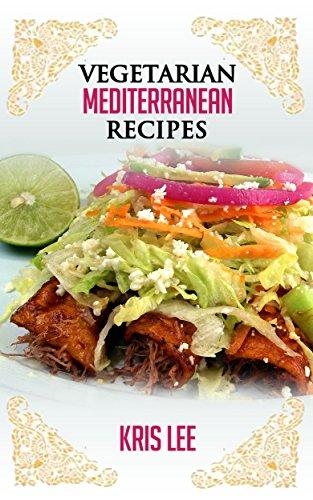 Vegetarian Mediterranean Recipes by Kris Lee