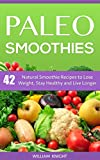 Paleo Smoothies: Natural Smoothies to Lose Weight, Stay Healthy and Live Longer
