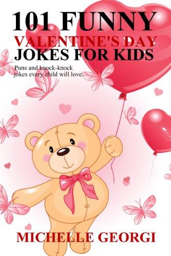 Michelle Georgi - 101 Funny Valentine's Day Jokes For Kids: Puns and Knock-Knock Jokes Kids Will Love