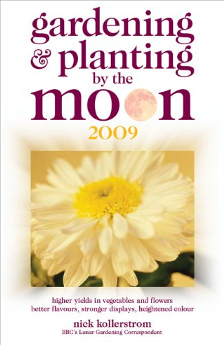 Gardening and Planting by the Moon 2009: Higher Yields in Vegetables and Flowers