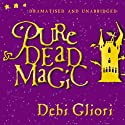 Pure Dead Magic (Unabridged and Dramatised) (       UNABRIDGED) by Debi Gliori Narrated by Andrew MacKintosh, full cast