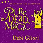 Pure Dead Magic (Unabridged and Dramatised) | Debi Gliori