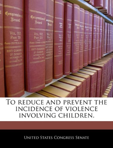 To reduce and prevent the incidence of violence involving children.