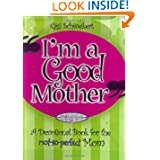 I'm a Good Mother: Affirmations for the not-so-perfect mom (Motherhood Club)