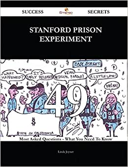 Stanford Prison Experiment 49 Success Secrets: 49 Most Asked Questions On Stanford Prison Experiment - What You Need To Know