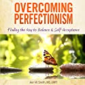 Overcoming Perfectionism (Revised & Updated): Finding the Key to Balance and Self-Acceptance Audiobook by Ann Smith, MS LMFT Narrated by Janis Daddona