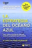 La Estrategia Del Océano Azul. Crear Nuevos Espacios De Mercado Donde La Competencia Sea Irrelevante