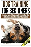 Dog Training for Beginners: Essential Guide to Successfully Training Your Dog in Obedience, Crate Training, & Potty Training