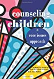 img - for Counseling Children: A Core Issues Approach book / textbook / text book