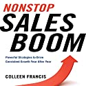 Nonstop Sales Boom: Powerful Strategies to Drive Consistent Growth Year after Year (       UNABRIDGED) by Colleen Francis Narrated by Colleen Francis, Karen Saltus